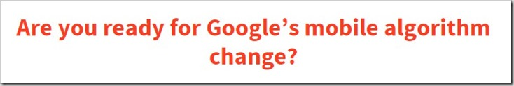 Are you ready for Google's mobile algorithm change